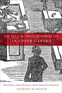 Book cover: The Idea of Popular Schooling in Upper Canada