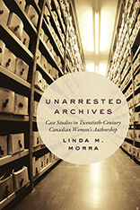 Dr. Linda Morra published Unarrested Archives: Case Studies in Twentieth-Century Canadian Women's Authorship