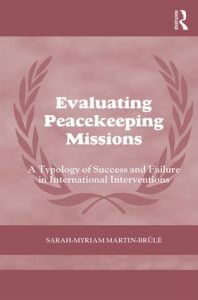 Evaluating Peacekeeping Missions by Dr. Sarah-Myriam Martin-Brûlé