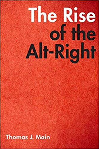The Rise of the Alt-Right by Thomas J. Main