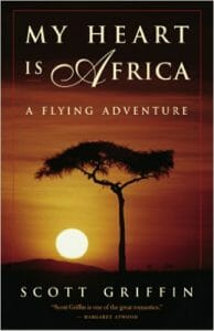 Scott Griffin publishes My Heart is Africa, A Flying Adventure