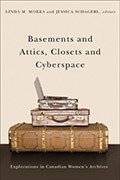 Dr. Linda M. Morra's book Basements and Attics, Closets and Cyberspace: Explorations in Canadian Women's Archives
